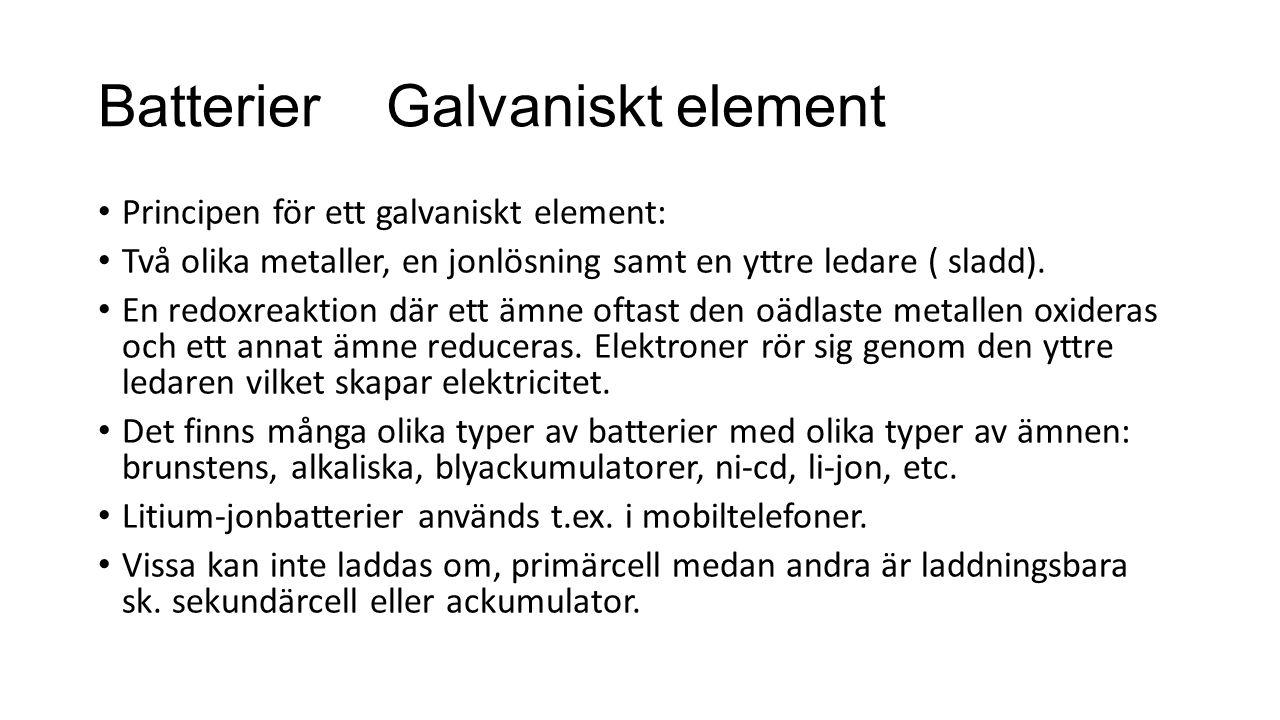 BatterierGalvaniskt element Principen för ett galvaniskt element: Två olika metaller, en jonlösning samt en yttre ledare ( sladd).