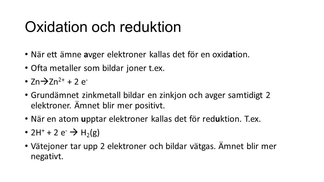 Oxidation och reduktion När ett ämne avger elektroner kallas det för en oxidation.