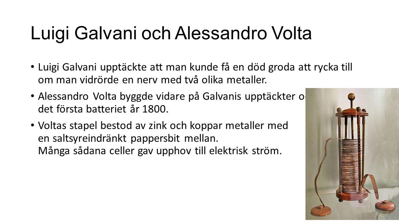 Luigi Galvani och Alessandro Volta Luigi Galvani upptäckte att man kunde få en död groda att rycka till om man vidrörde en nerv med två olika metaller.