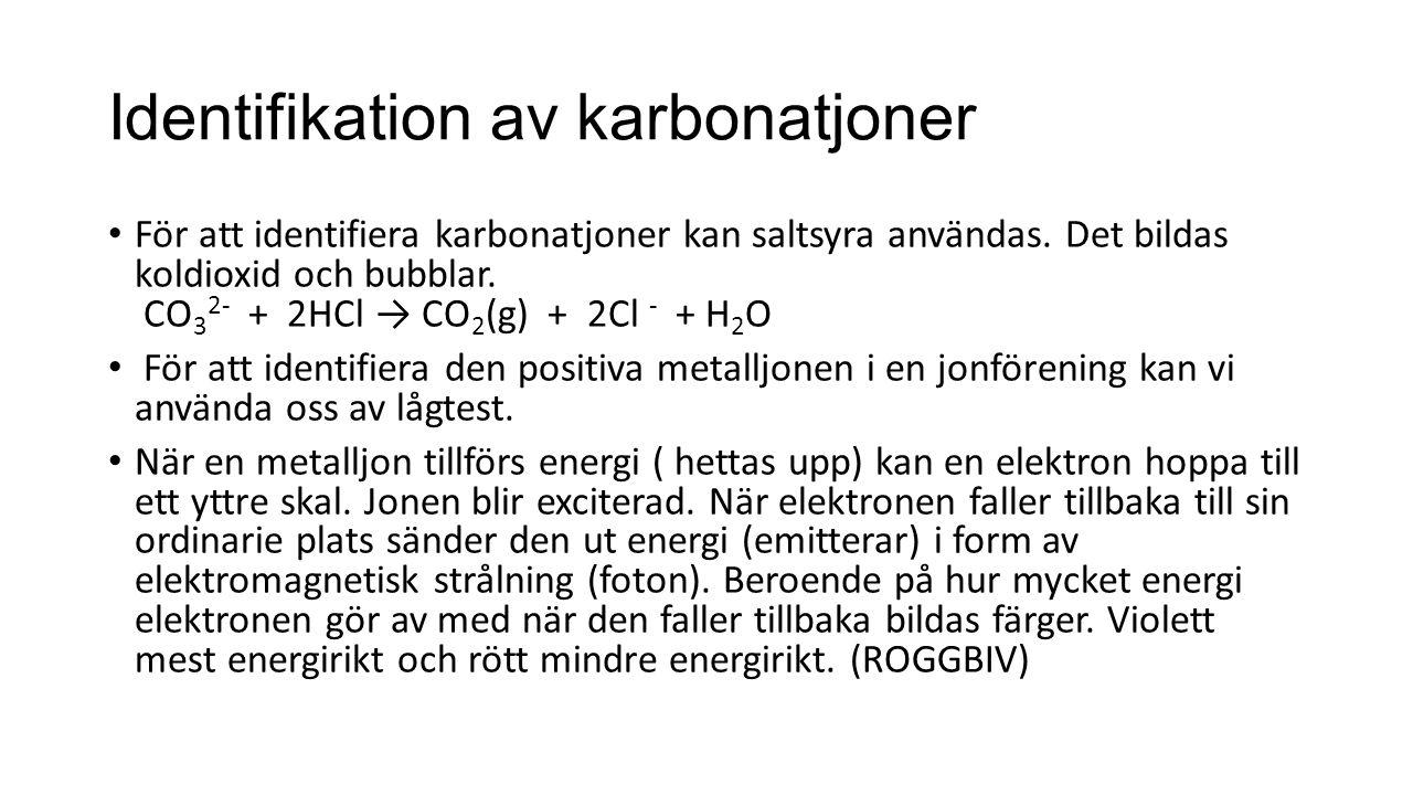 Identifikation av karbonatjoner För att identifiera karbonatjoner kan saltsyra användas.