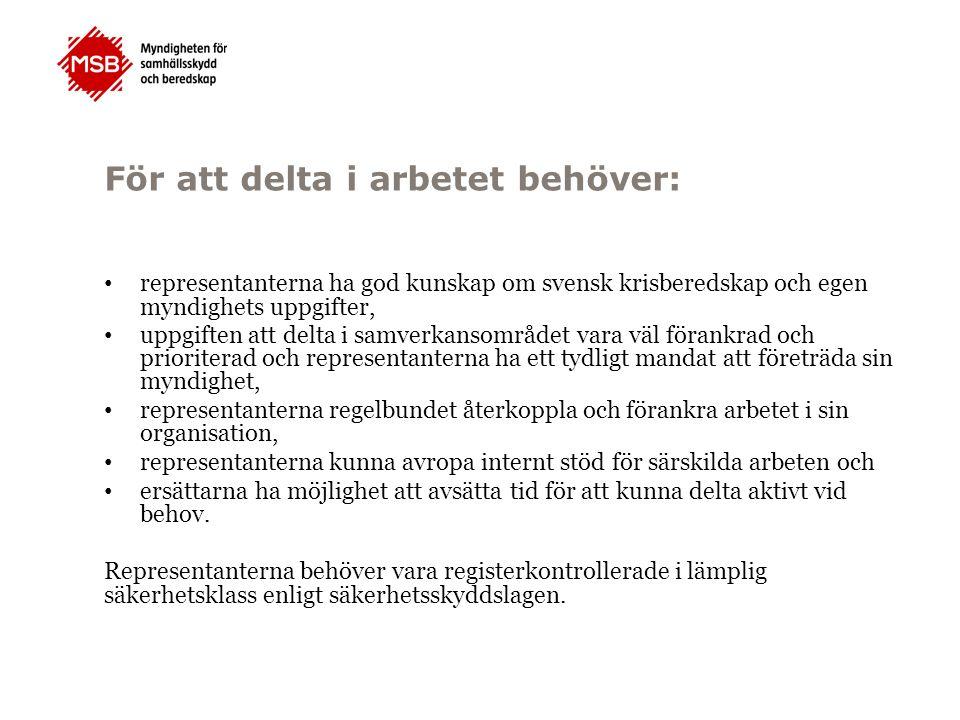För att delta i arbetet behöver: representanterna ha god kunskap om svensk krisberedskap och egen myndighets uppgifter, uppgiften att delta i samverka