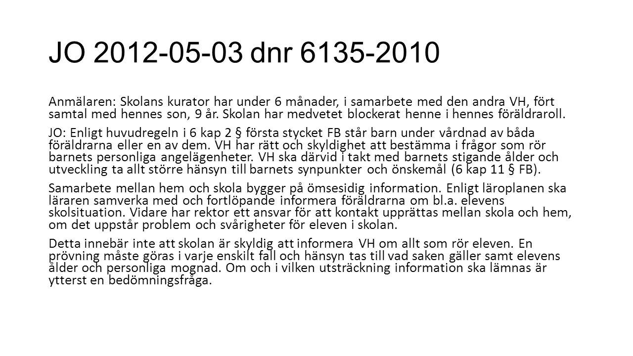 JO 2012-05-03 dnr 6135-2010 Anmälaren: Skolans kurator har under 6 månader, i samarbete med den andra VH, fört samtal med hennes son, 9 år.