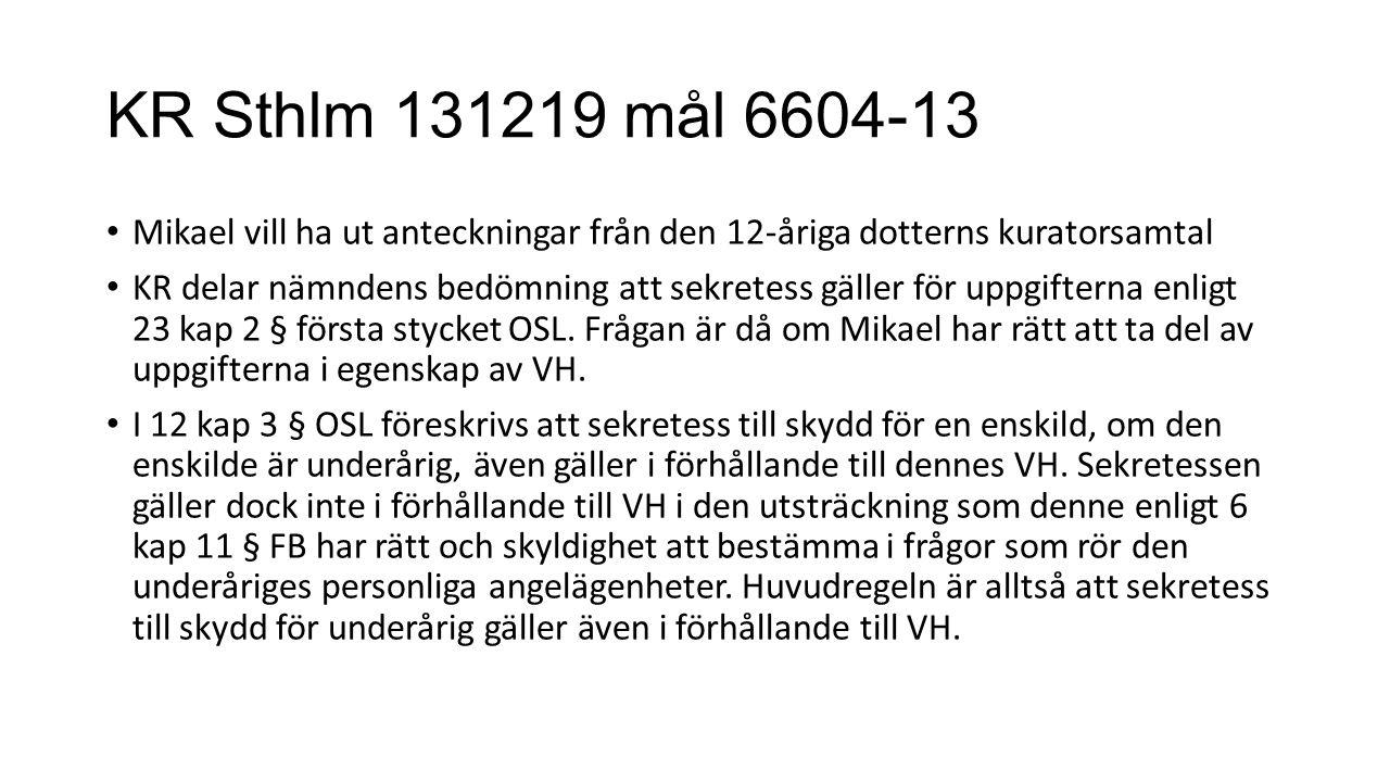 KR Sthlm 131219 mål 6604-13 Mikael vill ha ut anteckningar från den 12-åriga dotterns kuratorsamtal KR delar nämndens bedömning att sekretess gäller för uppgifterna enligt 23 kap 2 § första stycket OSL.