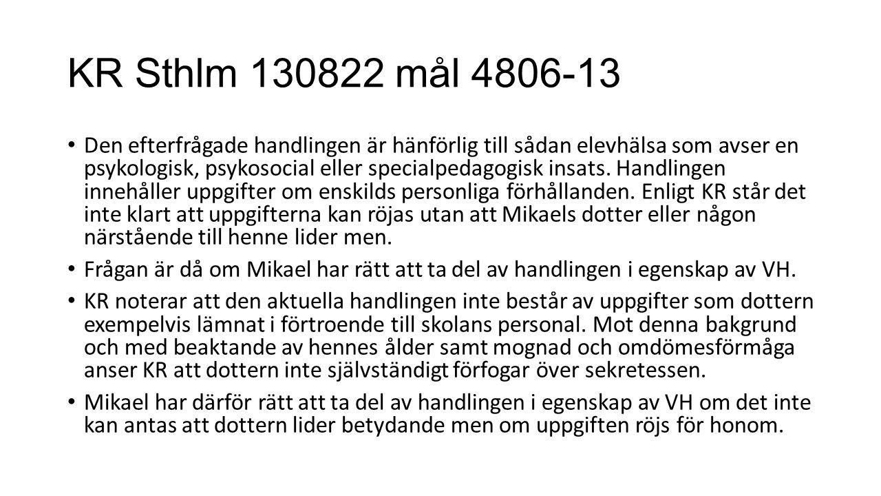 KR Sthlm 130822 mål 4806-13 Den efterfrågade handlingen är hänförlig till sådan elevhälsa som avser en psykologisk, psykosocial eller specialpedagogisk insats.