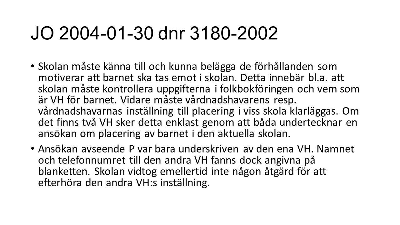 JO 2004-01-30 dnr 3180-2002 Skolan måste känna till och kunna belägga de förhållanden som motiverar att barnet ska tas emot i skolan.