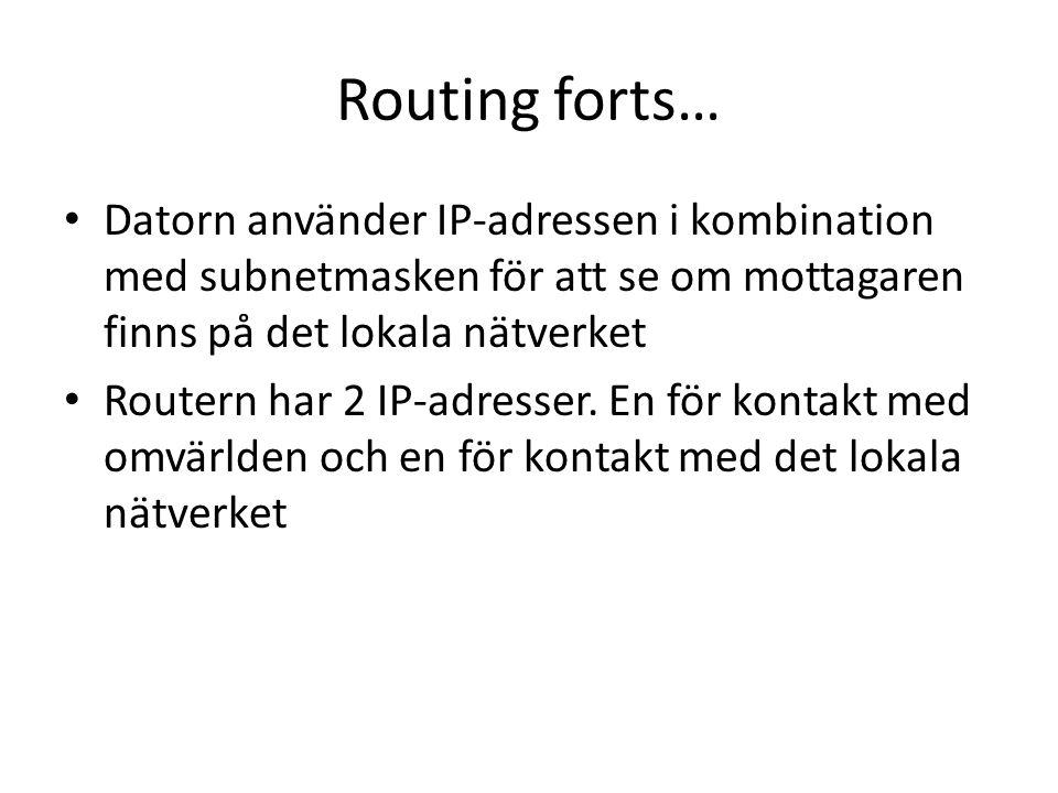 Routing forts… Datorn använder IP-adressen i kombination med subnetmasken för att se om mottagaren finns på det lokala nätverket Routern har 2 IP-adresser.
