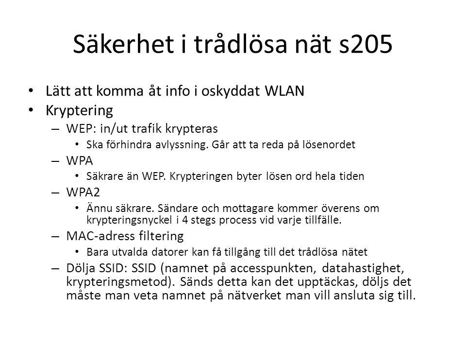 Säkerhet i trådlösa nät s205 Lätt att komma åt info i oskyddat WLAN Kryptering – WEP: in/ut trafik krypteras Ska förhindra avlyssning.