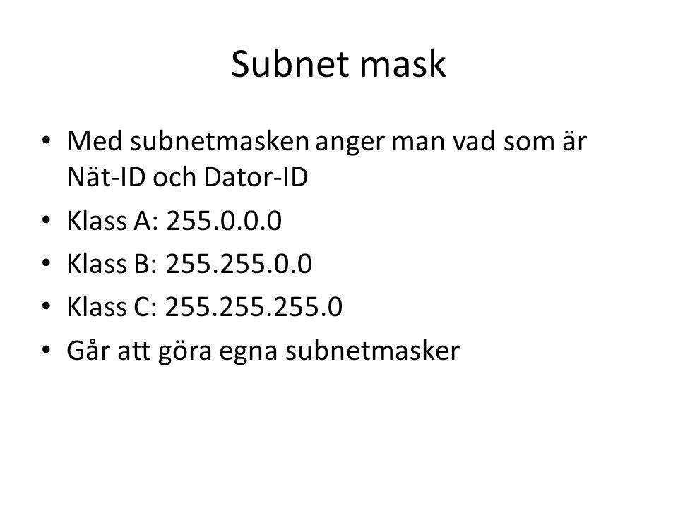 Subnet mask Med subnetmasken anger man vad som är Nät-ID och Dator-ID Klass A: 255.0.0.0 Klass B: 255.255.0.0 Klass C: 255.255.255.0 Går att göra egna subnetmasker