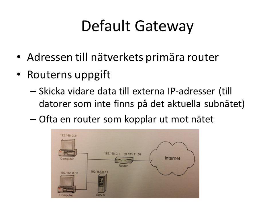 Default Gateway Adressen till nätverkets primära router Routerns uppgift – Skicka vidare data till externa IP-adresser (till datorer som inte finns på det aktuella subnätet) – Ofta en router som kopplar ut mot nätet