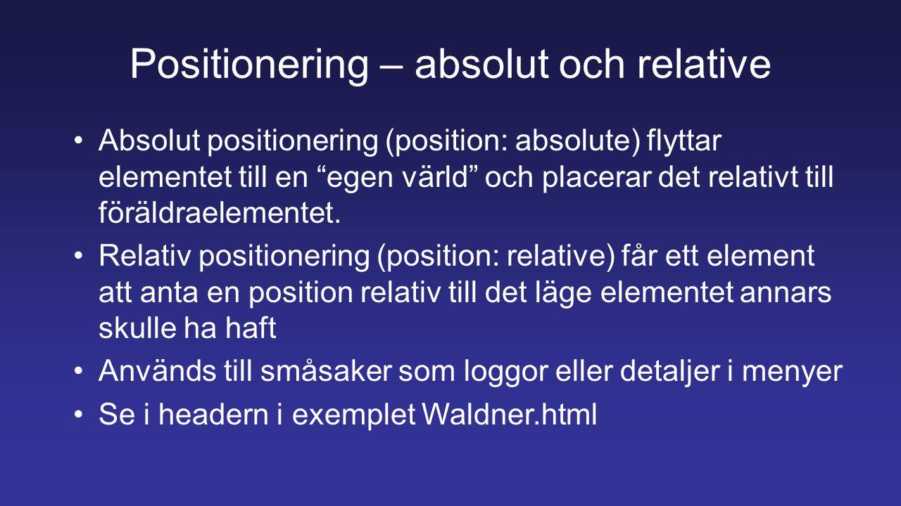 Absolut positionering (position: absolute) flyttar elementet till en egen värld och placerar det relativt till föräldraelementet.