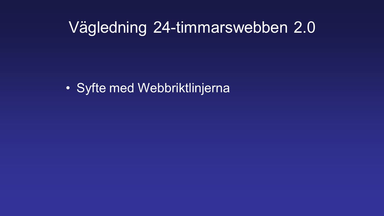 Vägledning 24-timmarswebben 2.0 Syfte med Webbriktlinjerna