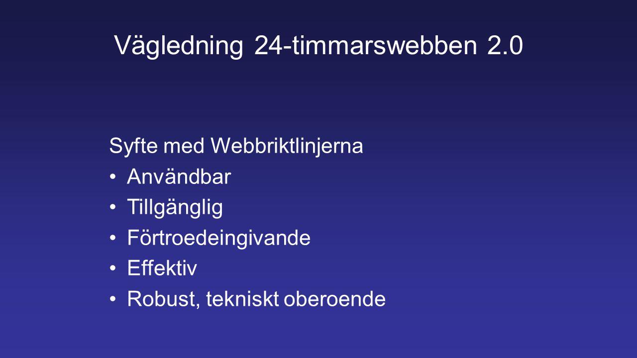 Vägledning 24-timmarswebben 2.0 Syfte med Webbriktlinjerna Användbar Tillgänglig Förtroedeingivande Effektiv Robust, tekniskt oberoende