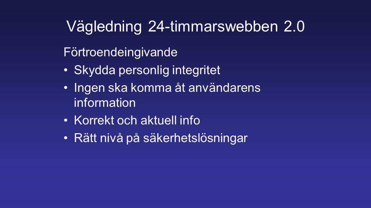 Vägledning 24-timmarswebben 2.0 Förtroendeingivande Skydda personlig integritet Ingen ska komma åt användarens information Korrekt och aktuell info Rätt nivå på säkerhetslösningar