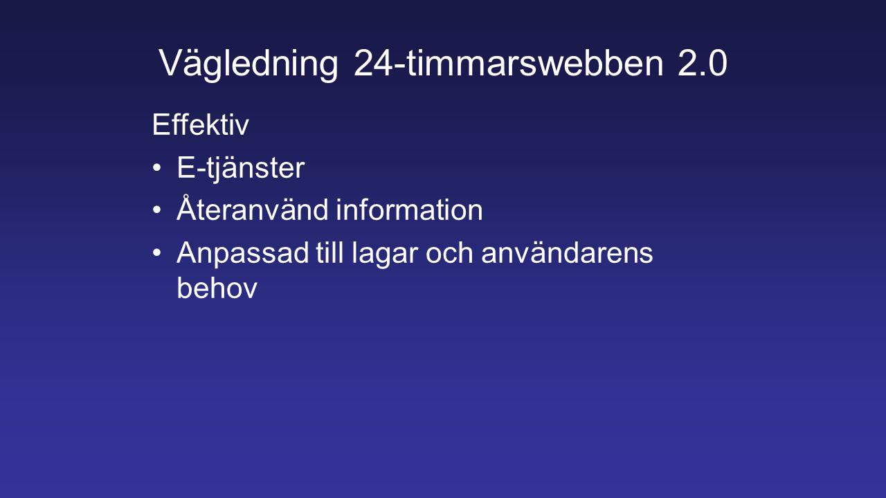 Vägledning 24-timmarswebben 2.0 Effektiv E-tjänster Återanvänd information Anpassad till lagar och användarens behov