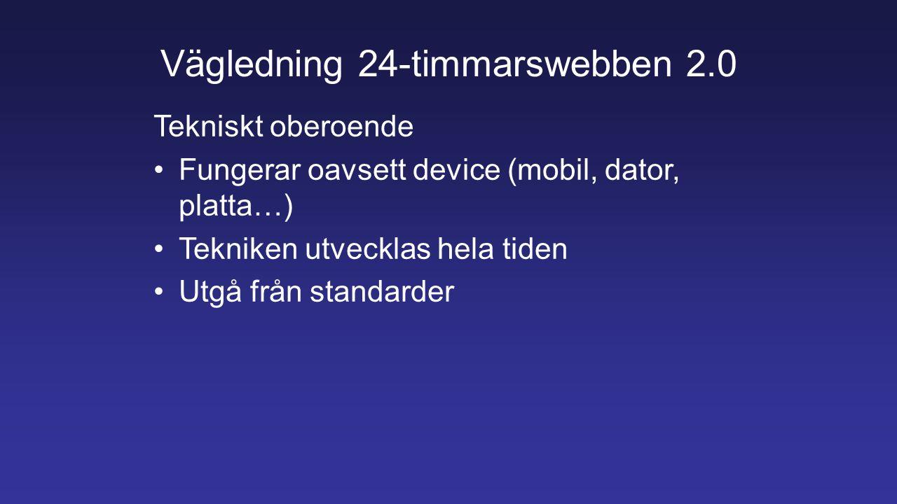 Vägledning 24-timmarswebben 2.0 Tekniskt oberoende Fungerar oavsett device (mobil, dator, platta…) Tekniken utvecklas hela tiden Utgå från standarder
