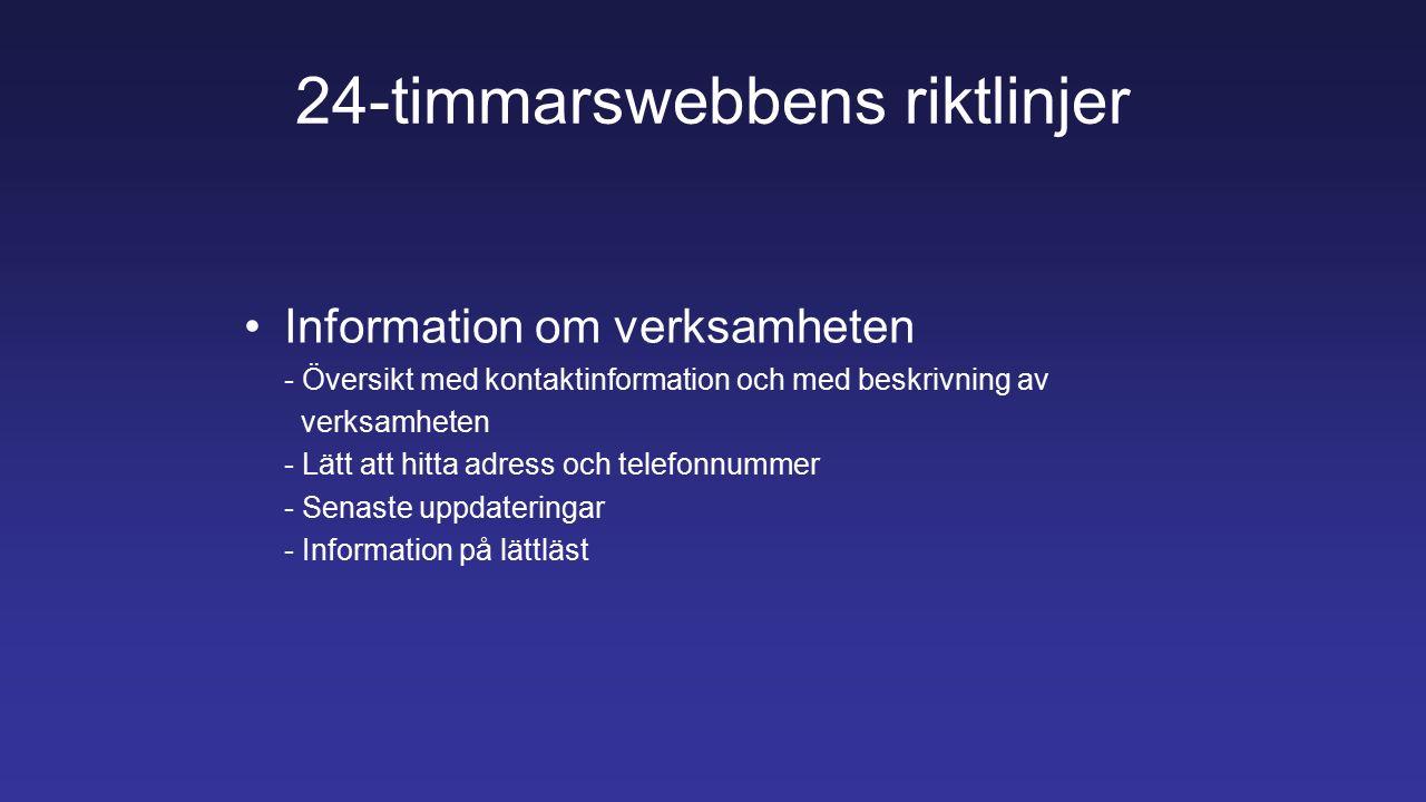 24-timmarswebbens riktlinjer Information om verksamheten - Översikt med kontaktinformation och med beskrivning av verksamheten - Lätt att hitta adress och telefonnummer - Senaste uppdateringar - Information på lättläst
