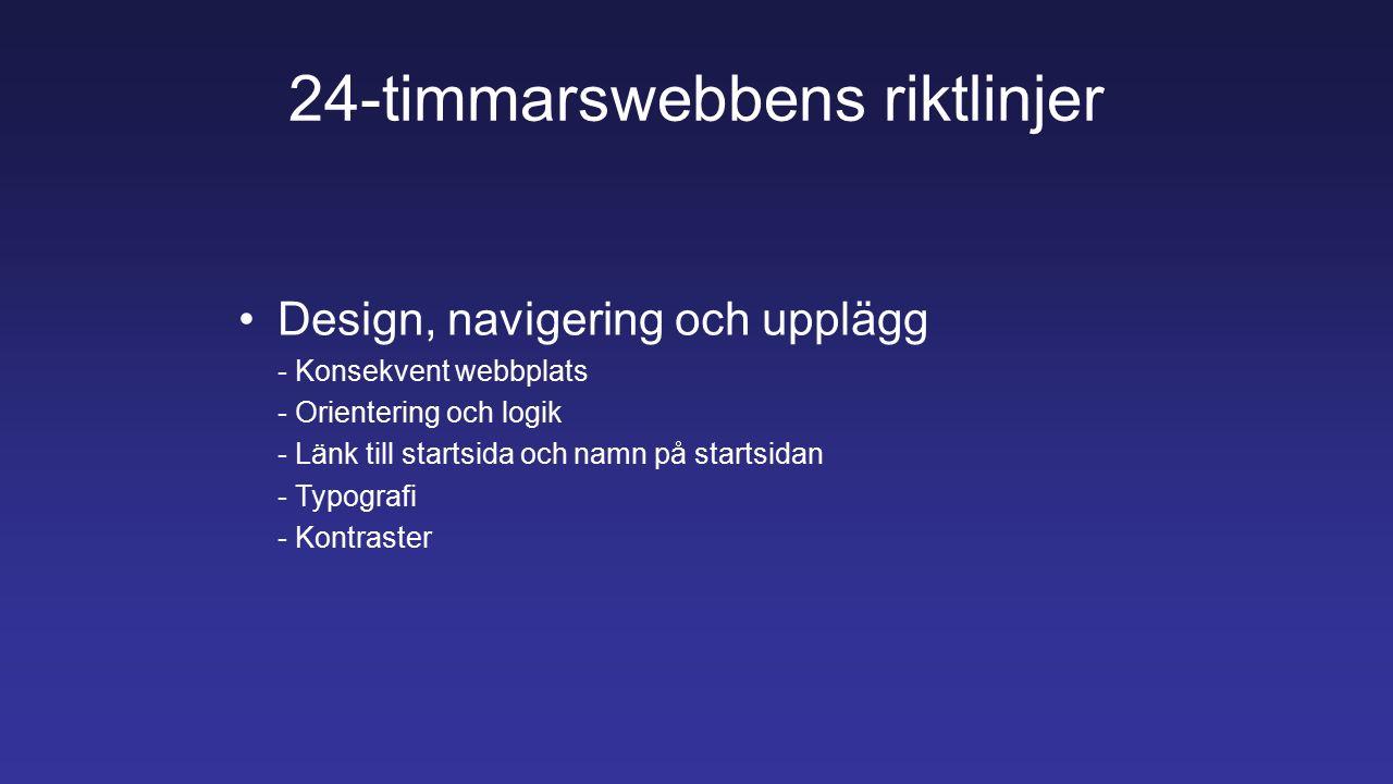 24-timmarswebbens riktlinjer Design, navigering och upplägg - Konsekvent webbplats - Orientering och logik - Länk till startsida och namn på startsidan - Typografi - Kontraster