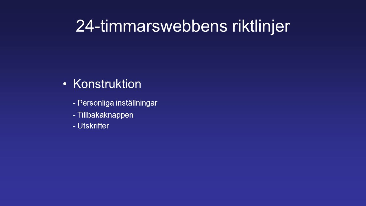 24-timmarswebbens riktlinjer Konstruktion - Personliga inställningar - Tillbakaknappen - Utskrifter