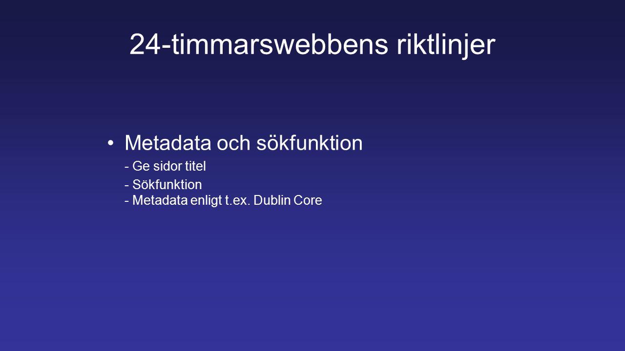 24-timmarswebbens riktlinjer Metadata och sökfunktion - Ge sidor titel - Sökfunktion - Metadata enligt t.ex.