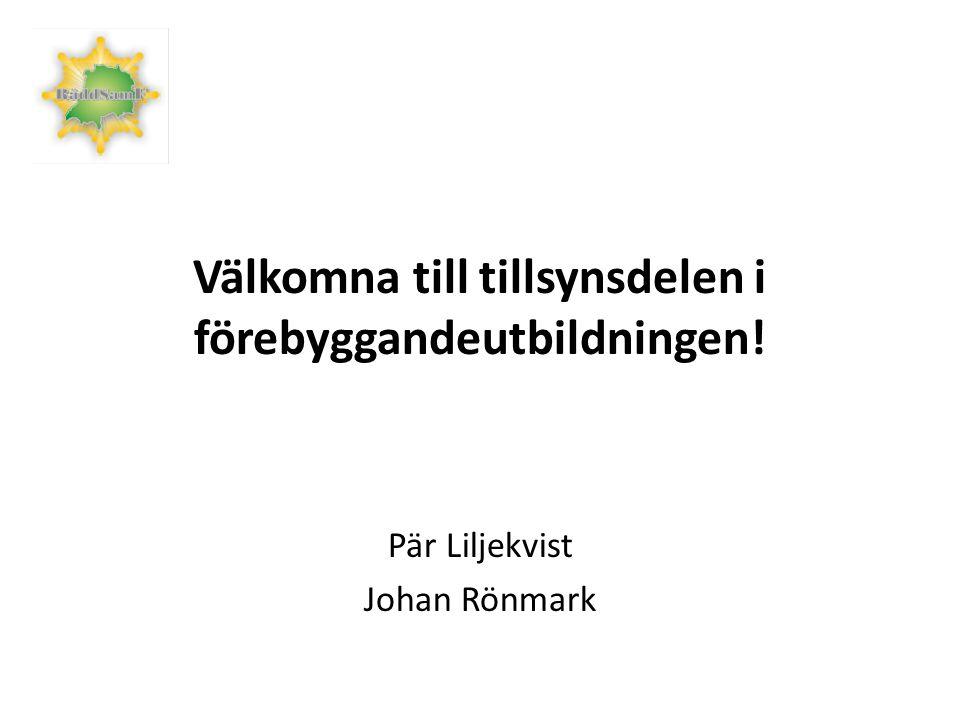 Välkomna till tillsynsdelen i förebyggandeutbildningen! Pär Liljekvist Johan Rönmark