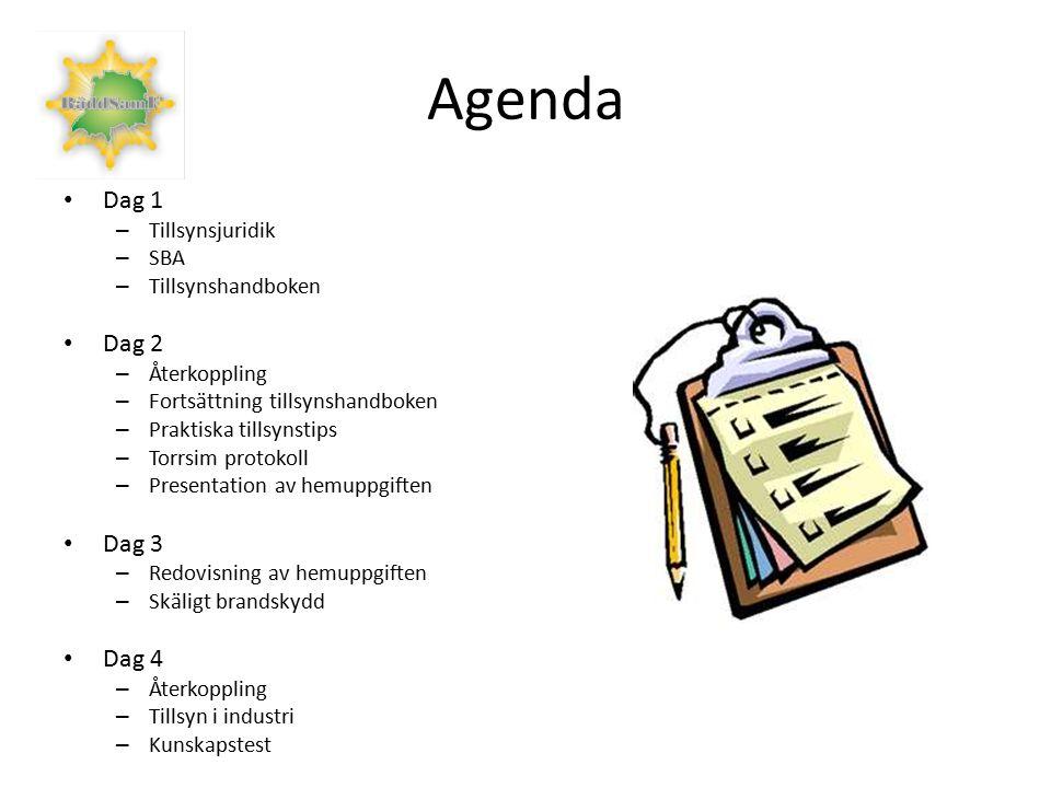 Agenda Dag 1 – Tillsynsjuridik – SBA – Tillsynshandboken Dag 2 – Återkoppling – Fortsättning tillsynshandboken – Praktiska tillsynstips – Torrsim protokoll – Presentation av hemuppgiften Dag 3 – Redovisning av hemuppgiften – Skäligt brandskydd Dag 4 – Återkoppling – Tillsyn i industri – Kunskapstest