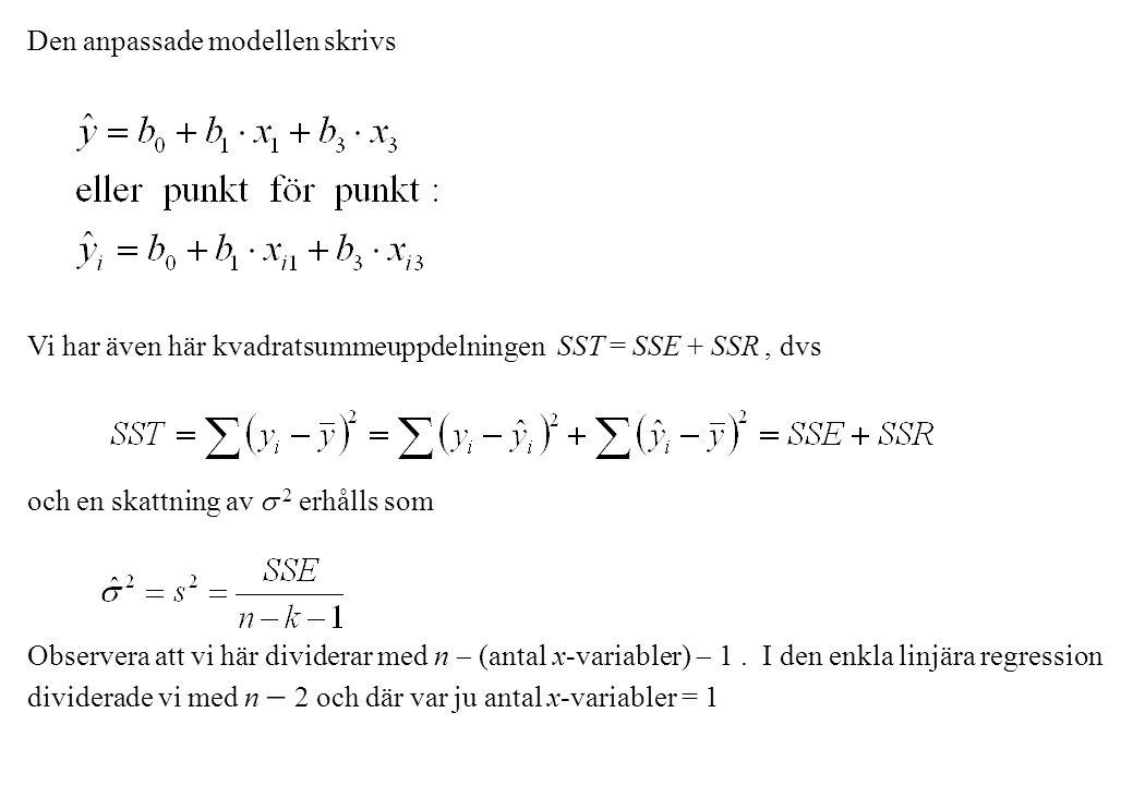 Den anpassade modellen skrivs Vi har även här kvadratsummeuppdelningen SST = SSE + SSR, dvs och en skattning av  2 erhålls som Observera att vi här dividerar med n  (antal x-variabler)  1.