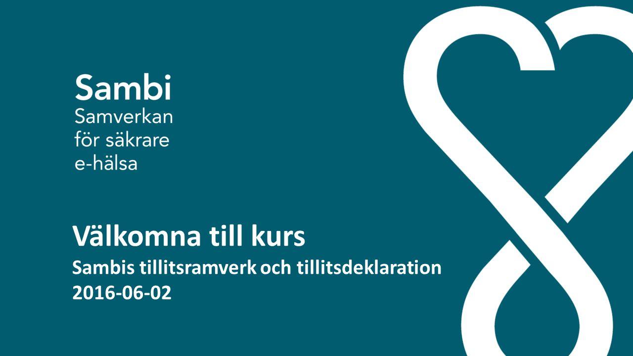Tillitsdeklarationskurs 2016-02-26 Välkomna till kurs Sambis tillitsramverk och tillitsdeklaration 2016-06-02