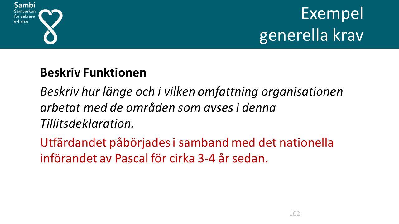 Exempel generella krav 102 Beskriv Funktionen Beskriv hur länge och i vilken omfattning organisationen arbetat med de områden som avses i denna Tillitsdeklaration.