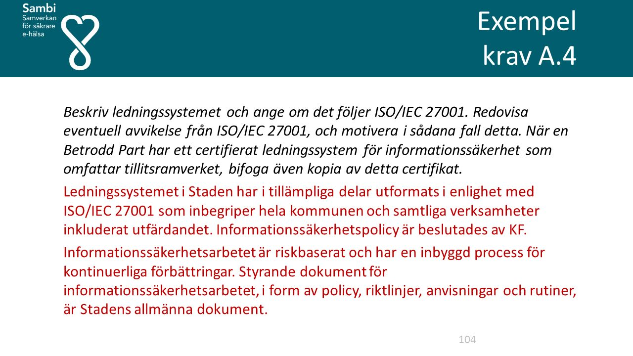 Exempel krav A.4 104 Beskriv ledningssystemet och ange om det följer ISO/IEC 27001.