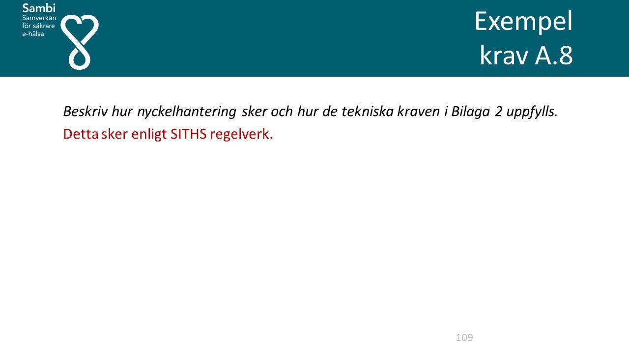 Exempel krav A.8 109 Beskriv hur nyckelhantering sker och hur de tekniska kraven i Bilaga 2 uppfylls.