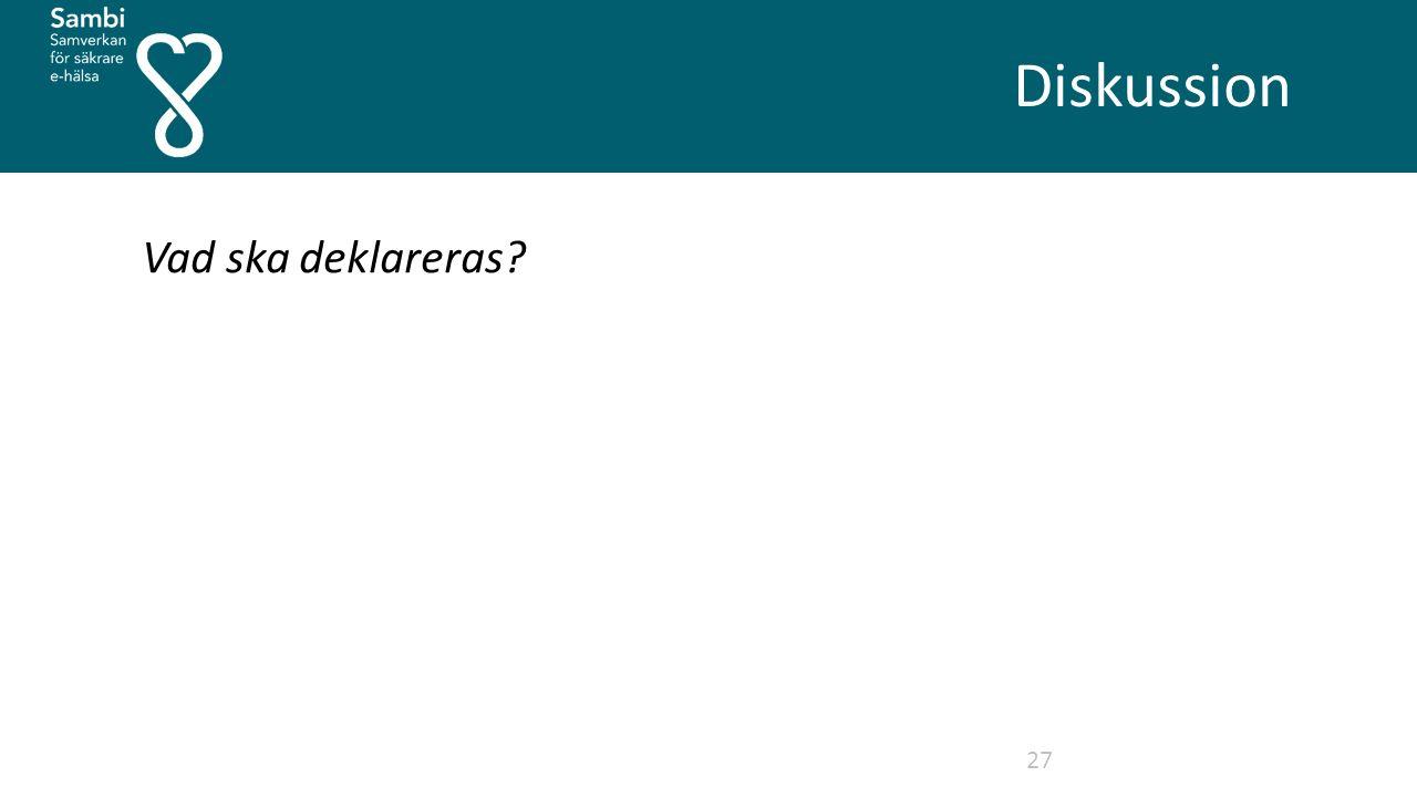 Diskussion 27 Vad ska deklareras?