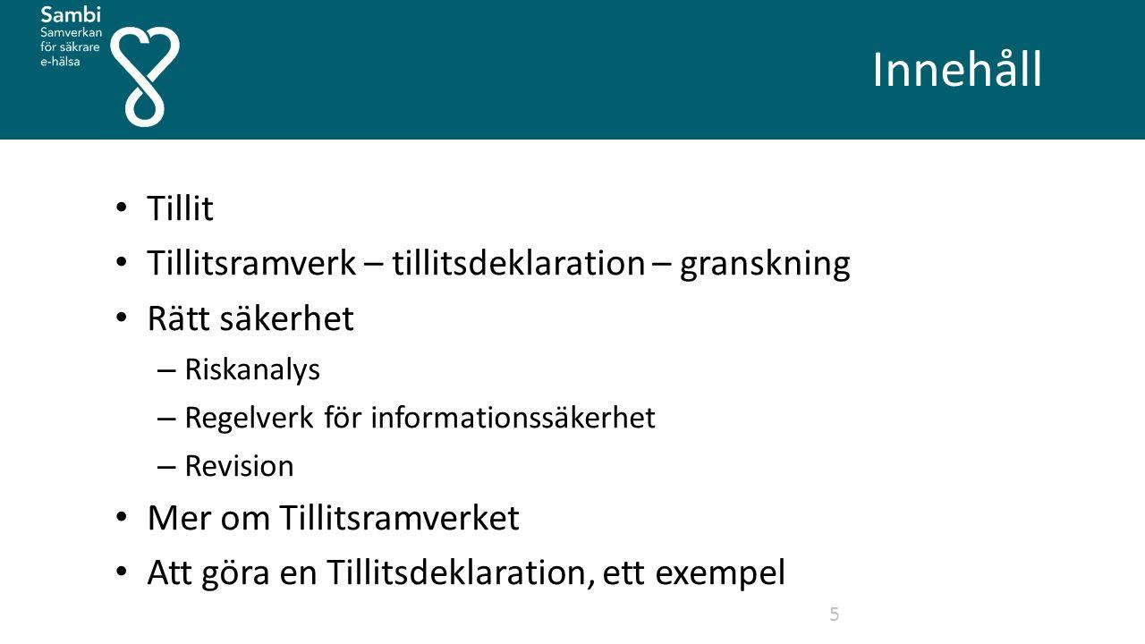 Innehåll 5 Tillit Tillitsramverk – tillitsdeklaration – granskning Rätt säkerhet – Riskanalys – Regelverk för informationssäkerhet – Revision Mer om Tillitsramverket Att göra en Tillitsdeklaration, ett exempel