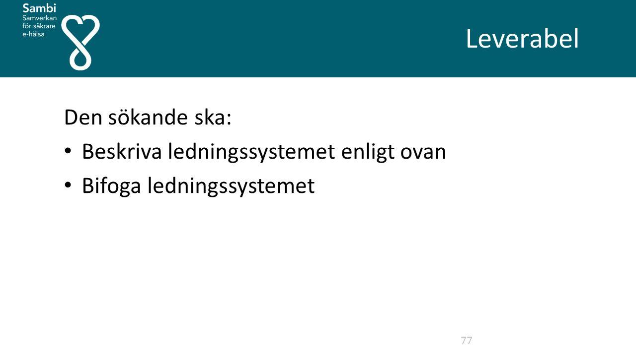Leverabel 77 Den sökande ska: Beskriva ledningssystemet enligt ovan Bifoga ledningssystemet