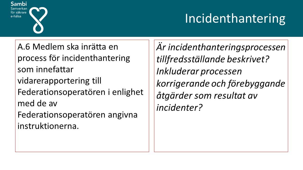 Incidenthantering A.6 Medlem ska inrätta en process för incidenthantering som innefattar vidarerapportering till Federationsoperatören i enlighet med de av Federationsoperatören angivna instruktionerna.