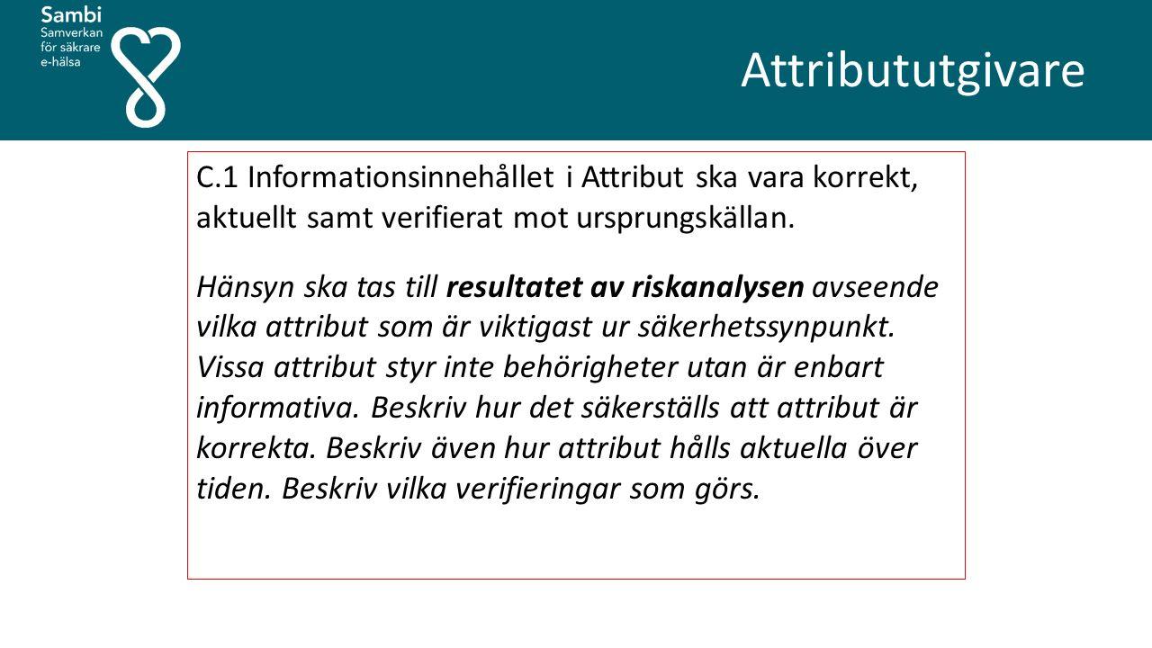 Attribututgivare C.1 Informationsinnehållet i Attribut ska vara korrekt, aktuellt samt verifierat mot ursprungskällan.