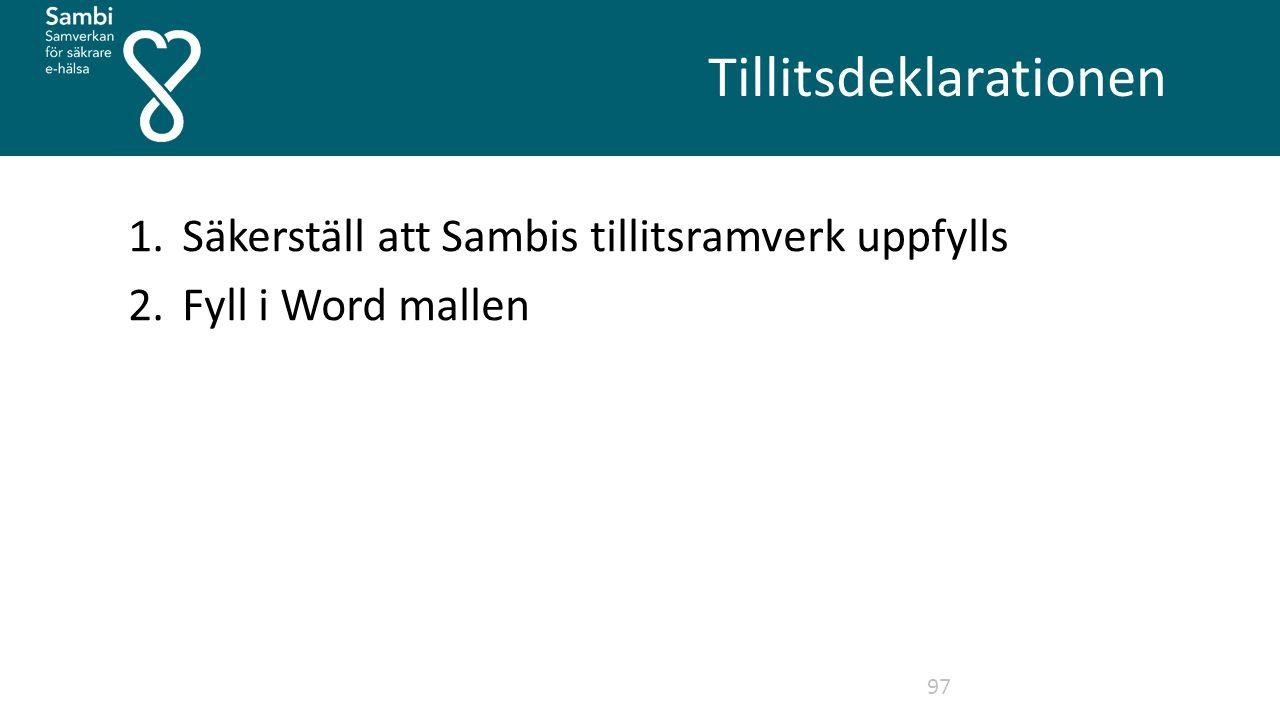 Tillitsdeklarationen 97 1.Säkerställ att Sambis tillitsramverk uppfylls 2.Fyll i Word mallen