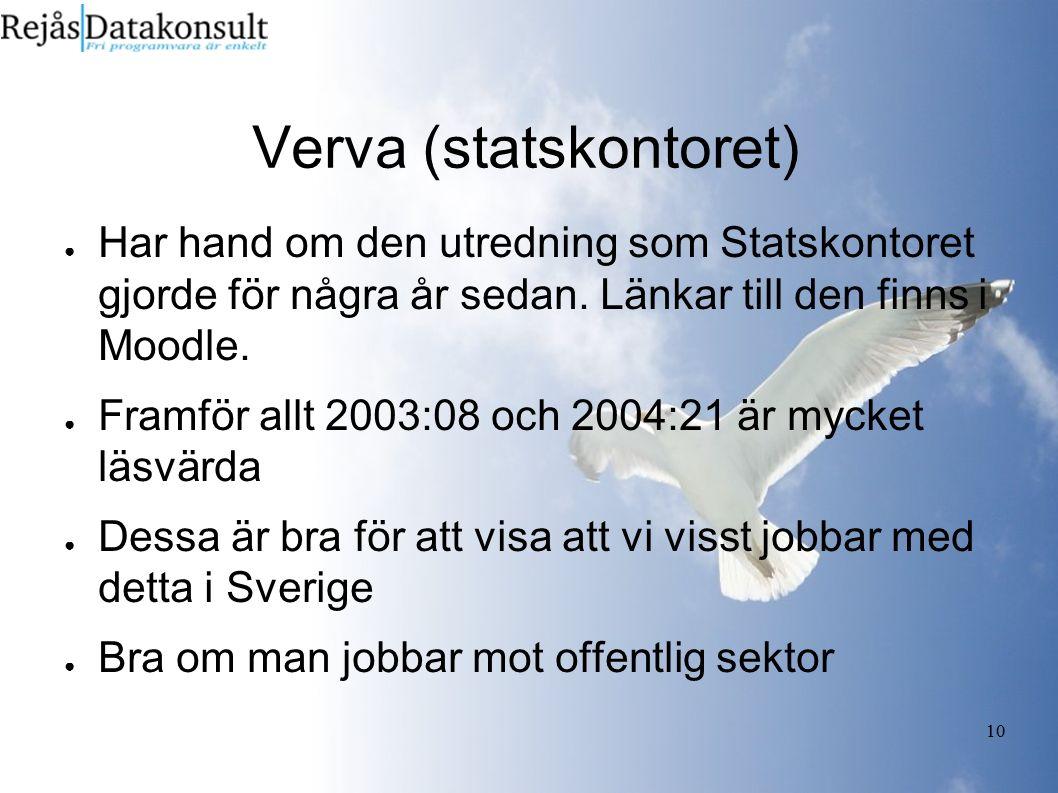 10 Verva (statskontoret) ● Har hand om den utredning som Statskontoret gjorde för några år sedan. Länkar till den finns i Moodle. ● Framför allt 2003: