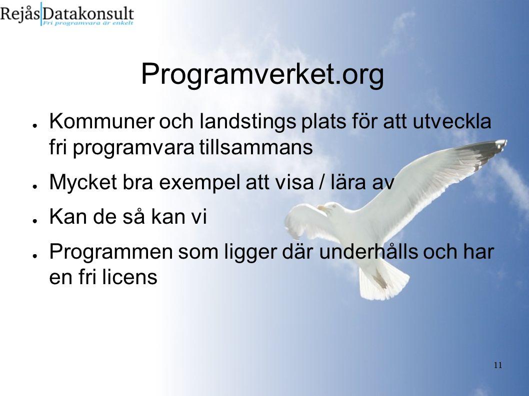 11 Programverket.org ● Kommuner och landstings plats för att utveckla fri programvara tillsammans ● Mycket bra exempel att visa / lära av ● Kan de så