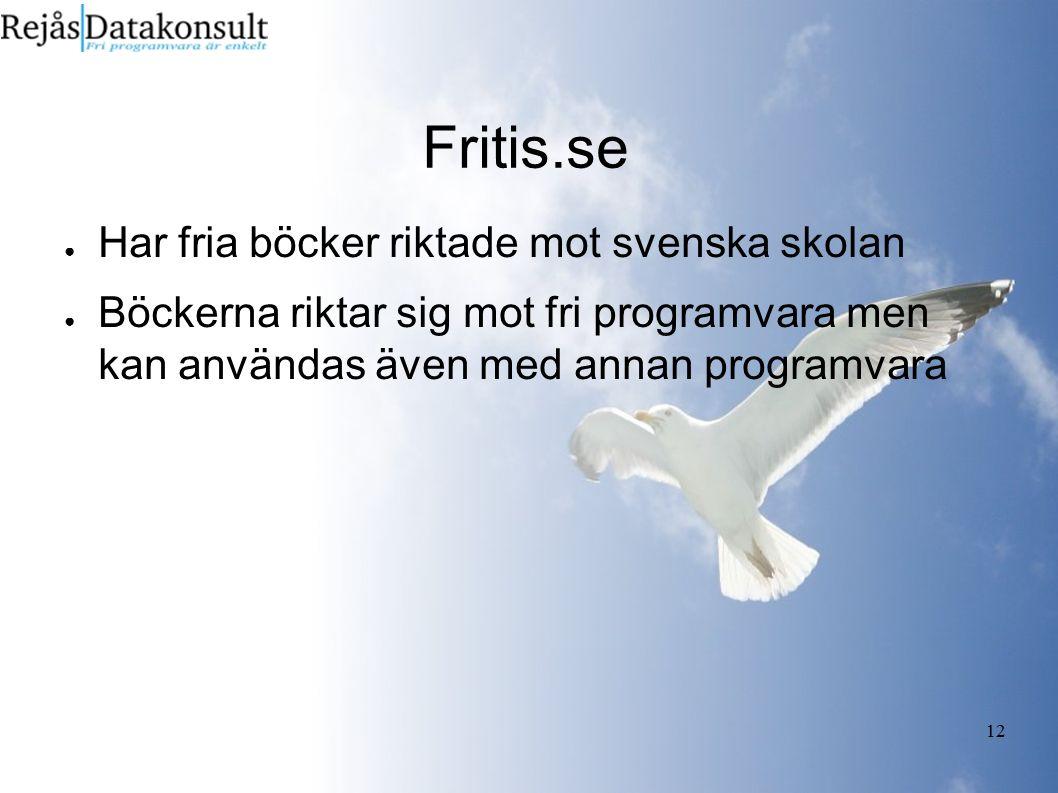 12 Fritis.se ● Har fria böcker riktade mot svenska skolan ● Böckerna riktar sig mot fri programvara men kan användas även med annan programvara