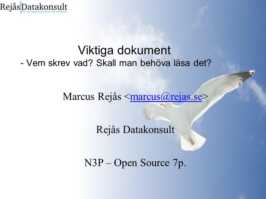Viktiga dokument - Vem skrev vad? Skall man behöva läsa det? Marcus Rejås marcus@rejas.se Rejås Datakonsult N3P – Open Source 7p.