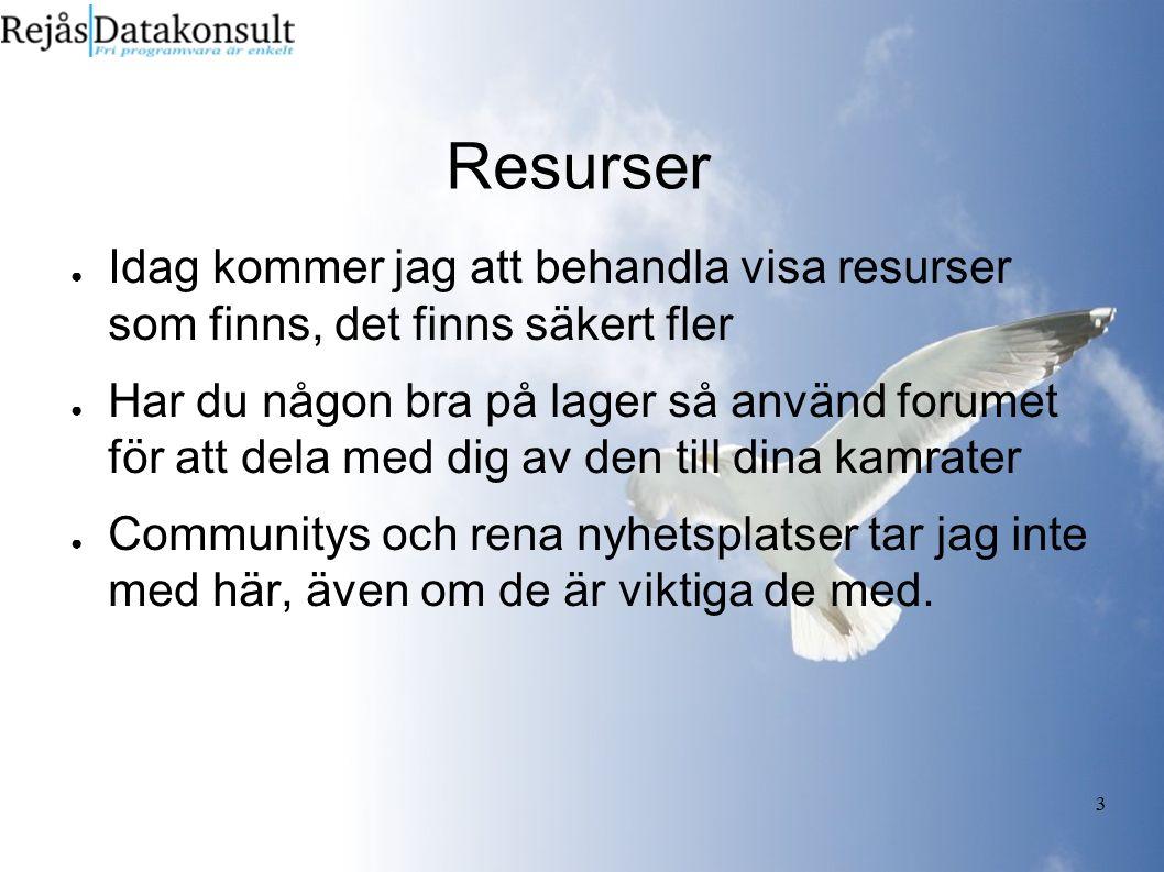 3 Resurser ● Idag kommer jag att behandla visa resurser som finns, det finns säkert fler ● Har du någon bra på lager så använd forumet för att dela me