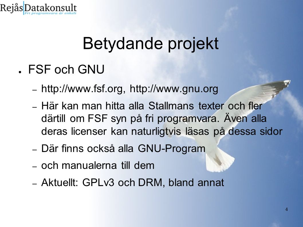 4 Betydande projekt ● FSF och GNU – http://www.fsf.org, http://www.gnu.org – Här kan man hitta alla Stallmans texter och fler därtill om FSF syn på fr