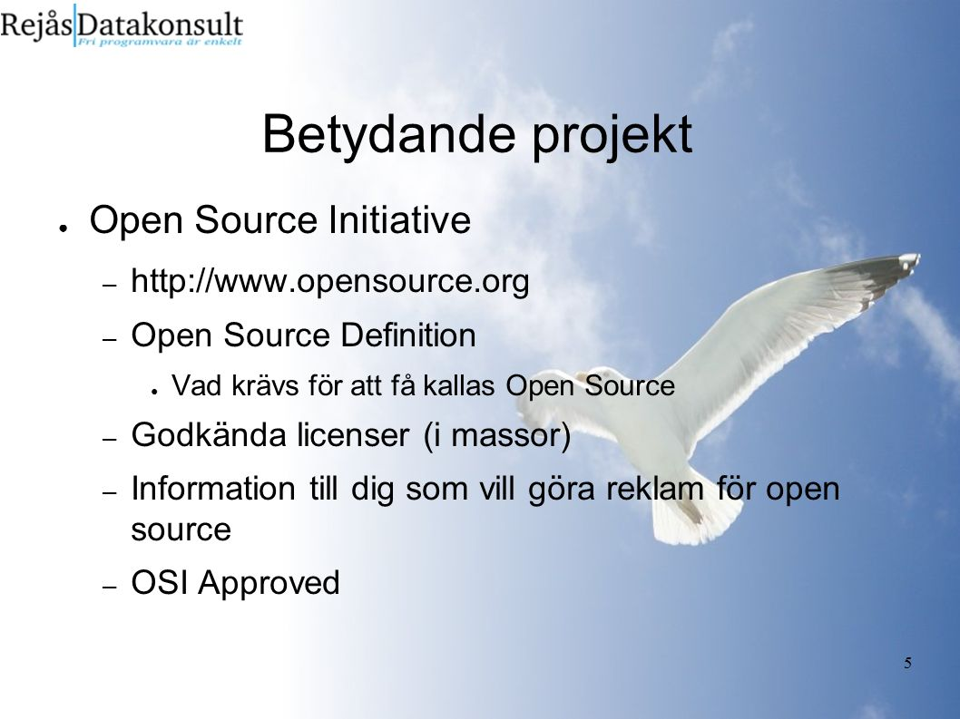 5 Betydande projekt ● Open Source Initiative – http://www.opensource.org – Open Source Definition ● Vad krävs för att få kallas Open Source – Godkända