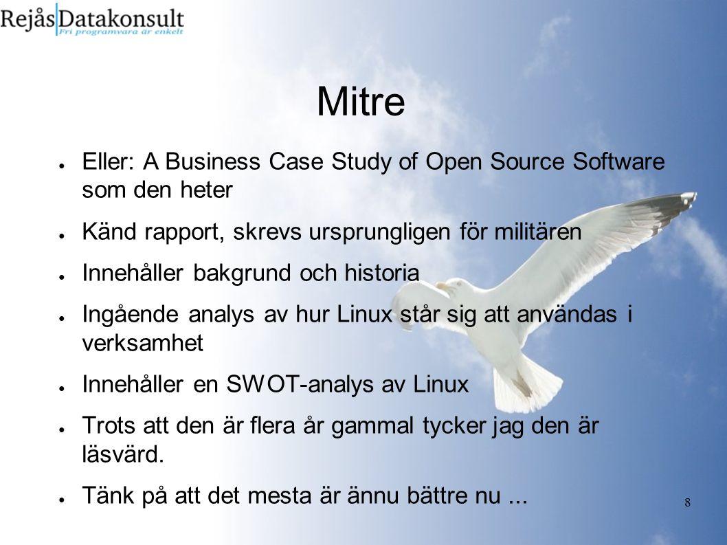 8 Mitre ● Eller: A Business Case Study of Open Source Software som den heter ● Känd rapport, skrevs ursprungligen för militären ● Innehåller bakgrund