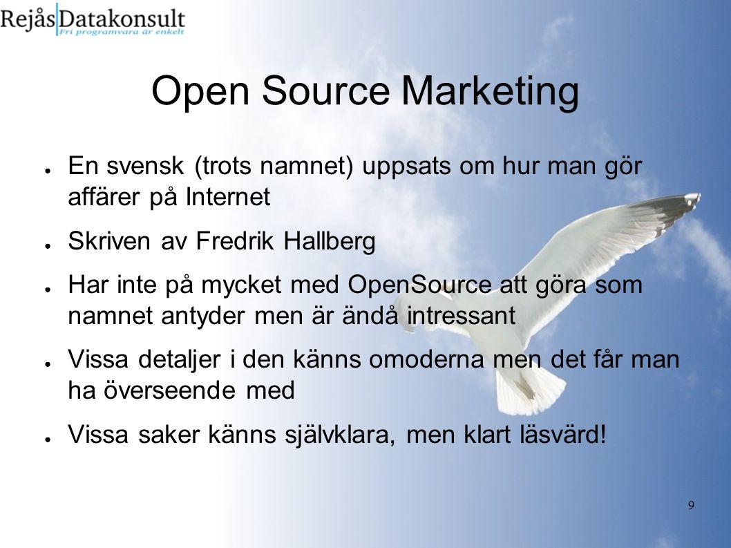 9 Open Source Marketing ● En svensk (trots namnet) uppsats om hur man gör affärer på Internet ● Skriven av Fredrik Hallberg ● Har inte på mycket med O