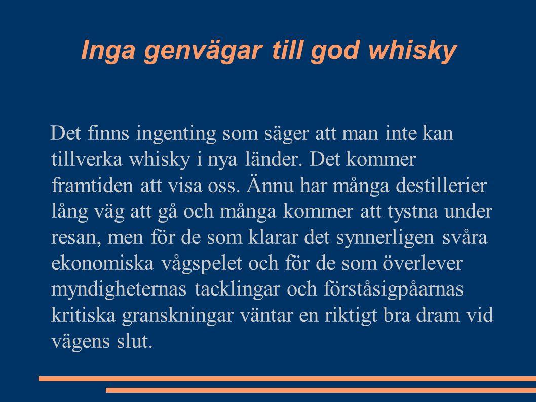 Inga genvägar till god whisky Det finns ingenting som säger att man inte kan tillverka whisky i nya länder.