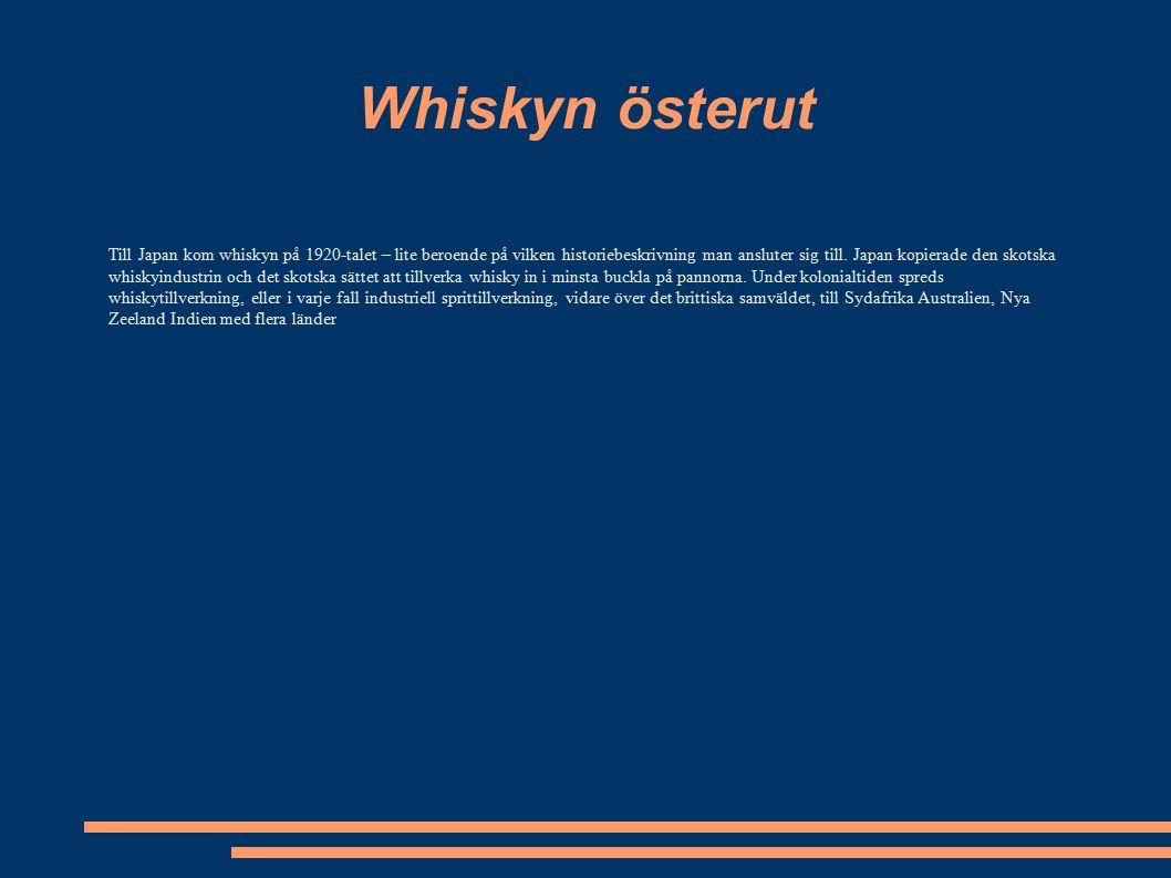 Whiskyn österut Till Japan kom whiskyn på 1920-talet – lite beroende på vilken historiebeskrivning man ansluter sig till.