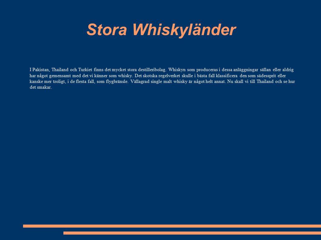 Stora Whiskyländer I Pakistan, Thailand och Turkiet finns det mycket stora destilleribolag.