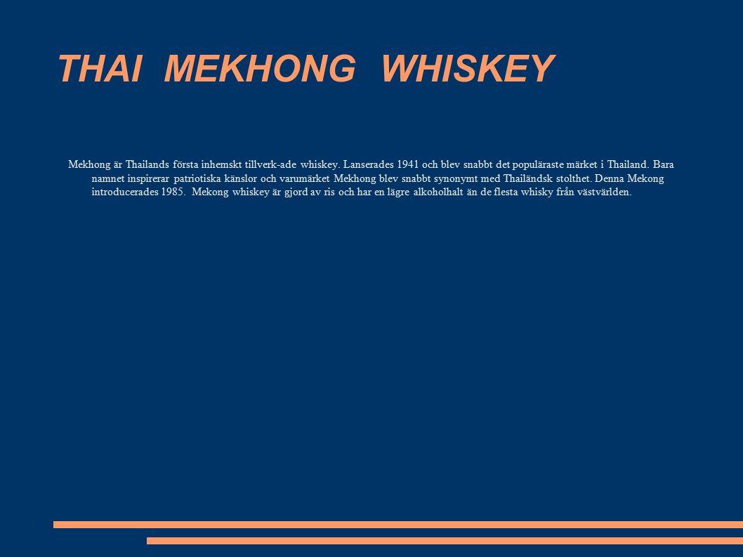 THAI MEKHONG WHISKEY Mekhong är Thailands första inhemskt tillverk-ade whiskey.