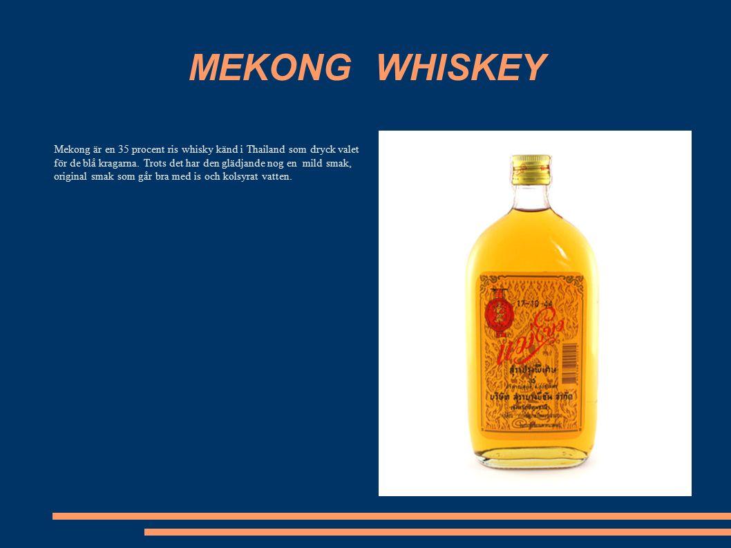 MEKONG WHISKEY Mekong är en 35 procent ris whisky känd i Thailand som dryck valet för de blå kragarna.